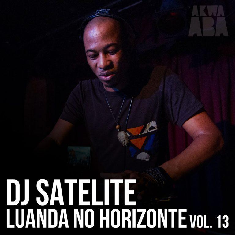 DJ Satelite: Luanda no Horizonte Vol. 13