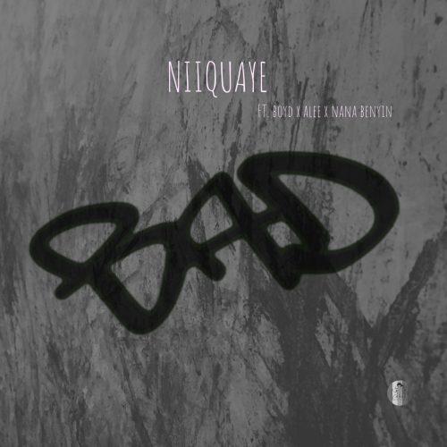 NiiQuaye – Bad feat. Alee, Boyd & Nana Benyin