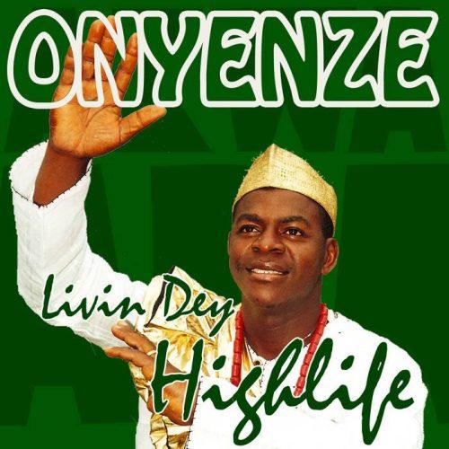 Onyenze – Livin Dey Highlife