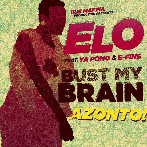Free Download: ELO ft Yaa Pono & E-Fine – Bust My Brain