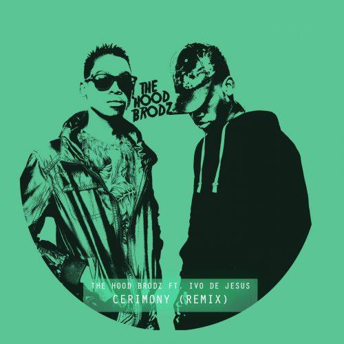 The Hood Brodz – Cerimony (remix) feat. Ivo De Jesus