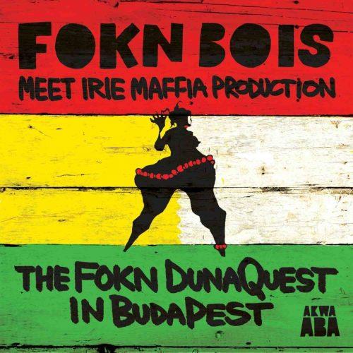 Fokn Bois meet Irie Maffia Production The Fokn Dunaquest in Budapest